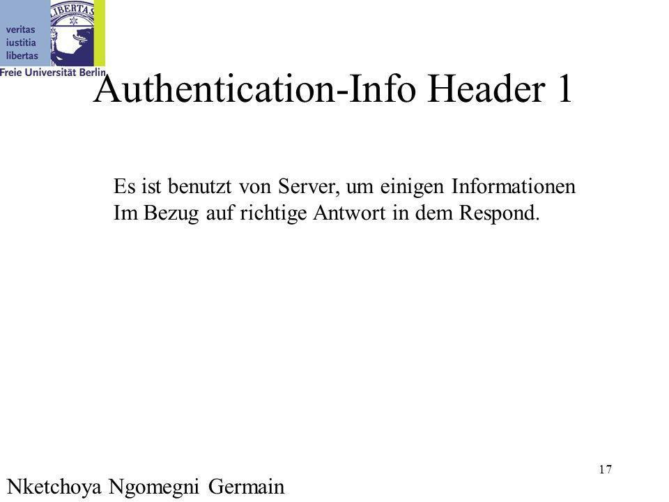 17 Authentication-Info Header 1 Es ist benutzt von Server, um einigen Informationen Im Bezug auf richtige Antwort in dem Respond.