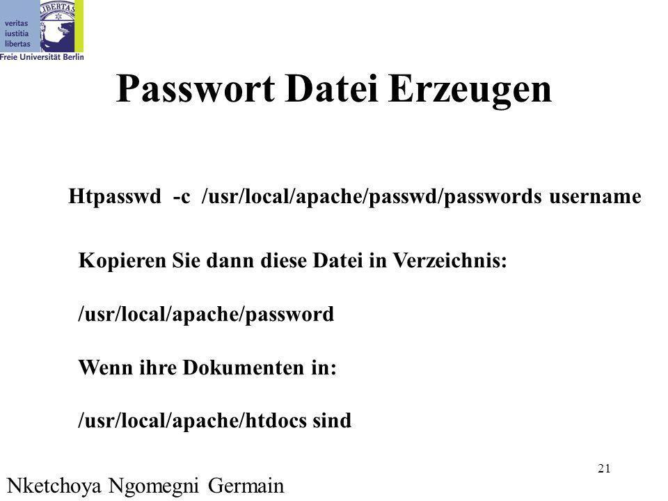 21 Passwort Datei Erzeugen Htpasswd -c /usr/local/apache/passwd/passwords username Kopieren Sie dann diese Datei in Verzeichnis: /usr/local/apache/password Wenn ihre Dokumenten in: /usr/local/apache/htdocs sind Nketchoya Ngomegni Germain