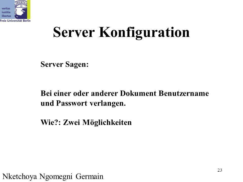 23 Server Konfiguration Nketchoya Ngomegni Germain Server Sagen: Bei einer oder anderer Dokument Benutzername und Passwort verlangen. Wie?: Zwei Mögli
