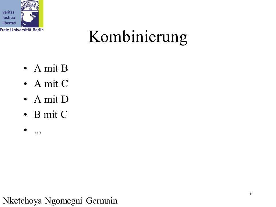 6 Kombinierung A mit B A mit C A mit D B mit C... Nketchoya Ngomegni Germain