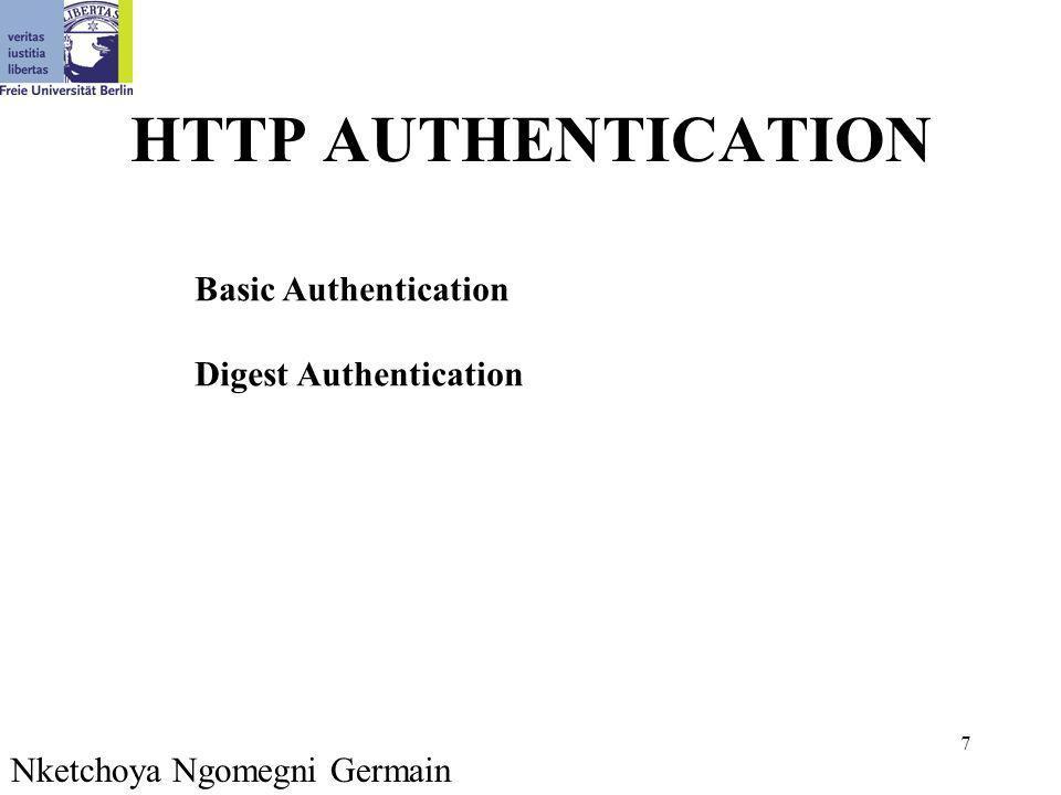 7 HTTP AUTHENTICATION Basic Authentication Digest Authentication Nketchoya Ngomegni Germain