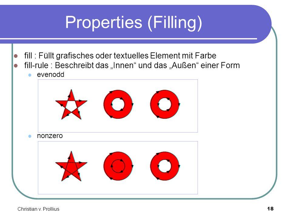 Christian v. Prollius18 Properties (Filling) fill : Füllt grafisches oder textuelles Element mit Farbe fill-rule : Beschreibt das Innen und das Außen