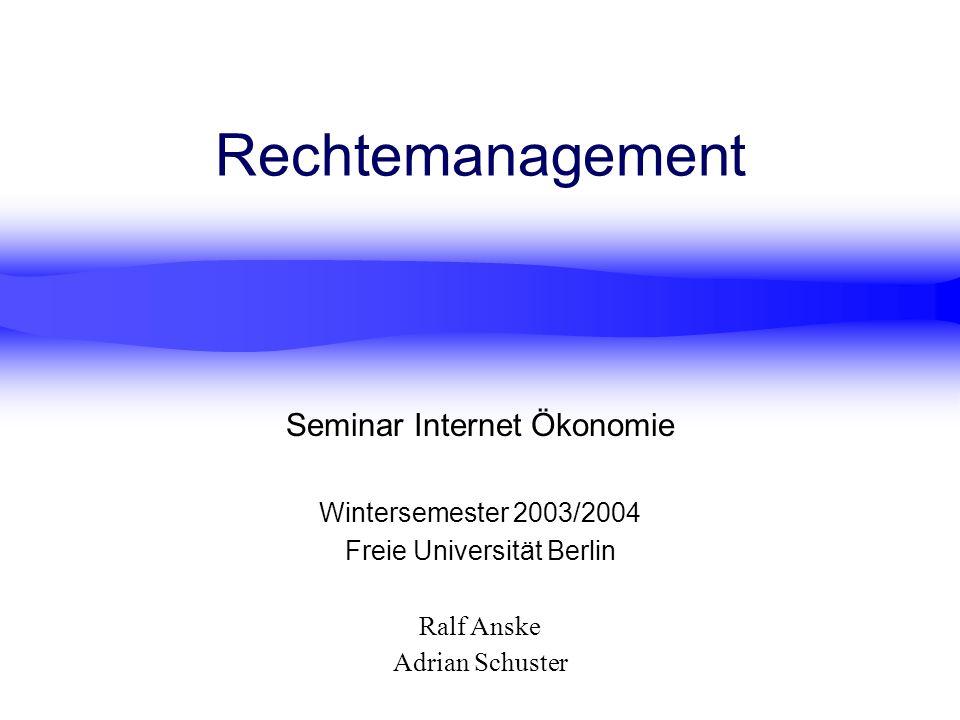 Ralf Anske Adrian Schuster Rechtemanagement Seminar Internet Ökonomie Wintersemester 2003/2004 Freie Universität Berlin
