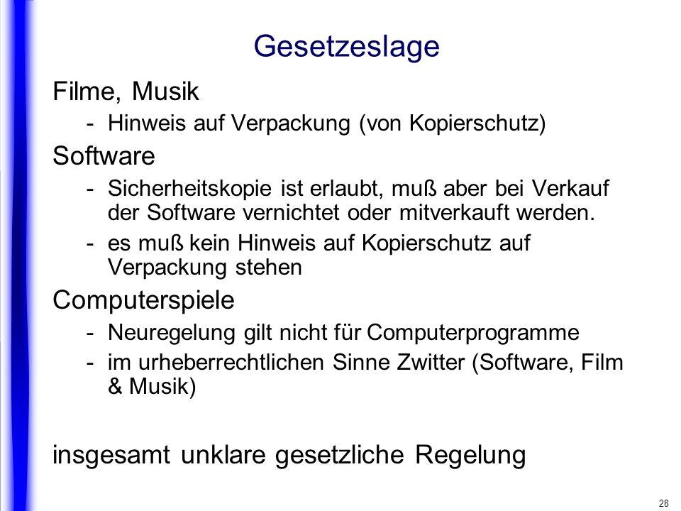28 Gesetzeslage Filme, Musik -Hinweis auf Verpackung (von Kopierschutz) Software -Sicherheitskopie ist erlaubt, muß aber bei Verkauf der Software vern