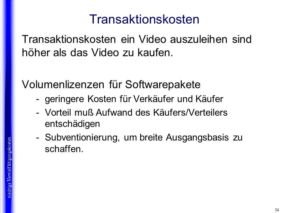34 Transaktionskosten Transaktionskosten ein Video auszuleihen sind höher als das Video zu kaufen. Volumenlizenzen für Softwarepakete -geringere Koste