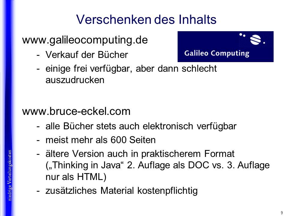 9 Verschenken des Inhalts www.galileocomputing.de -Verkauf der Bücher -einige frei verfügbar, aber dann schlecht auszudrucken www.bruce-eckel.com -all