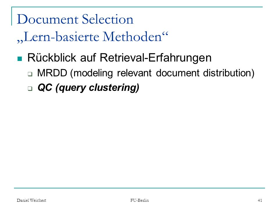 Daniel Weichert FU-Berlin 41 Document Selection Lern-basierte Methoden Rückblick auf Retrieval-Erfahrungen MRDD (modeling relevant document distributi