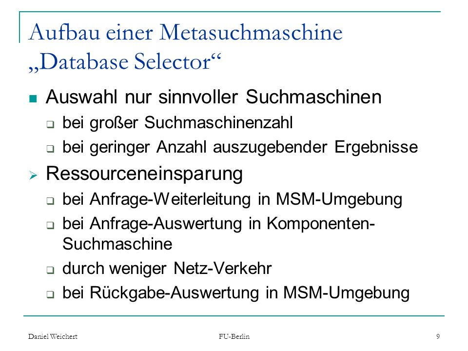 Daniel Weichert FU-Berlin 10 Aufbau einer Metasuchmaschine Architektur (2) User Interface Database Selector Document Selector 1 2 3 User 3 Search Engine