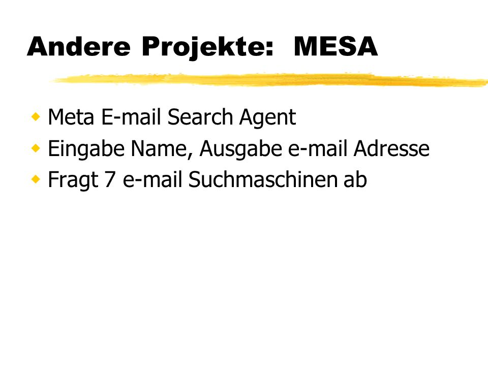 Andere Projekte: MESA Meta E-mail Search Agent Eingabe Name, Ausgabe e-mail Adresse Fragt 7 e-mail Suchmaschinen ab