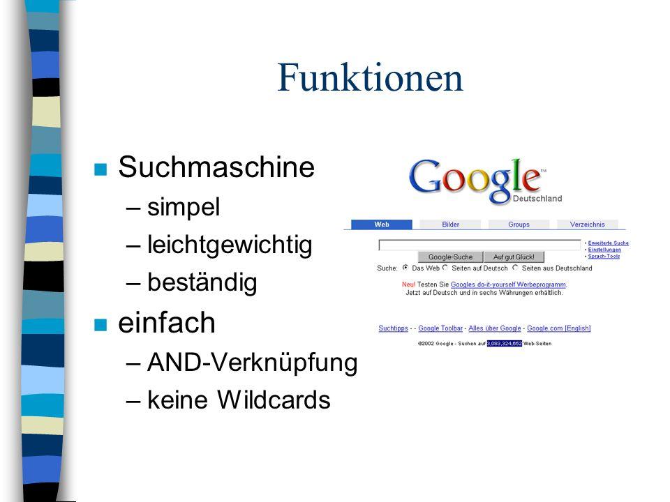 n Suchmaschine –simpel –leichtgewichtig –beständig n einfach –AND-Verknüpfung –keine Wildcards Funktionen