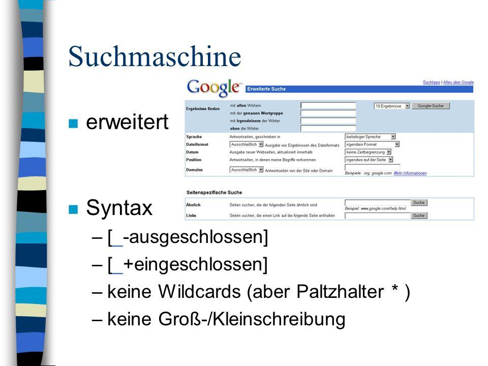 n erweitert n Syntax –[_-ausgeschlossen] –[_+eingeschlossen] –keine Wildcards (aber Paltzhalter * ) –keine Groß-/Kleinschreibung Suchmaschine