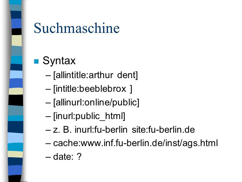 n Syntax –[allintitle:arthur dent] –[intitle:beeblebrox ] –[allinurl:online/public] –[inurl:public_html] –z.