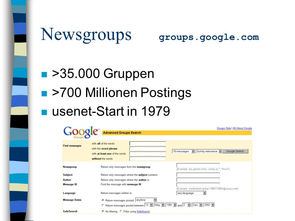 Newsgroups groups.google.com n >35.000 Gruppen n >700 Millionen Postings n usenet-Start in 1979