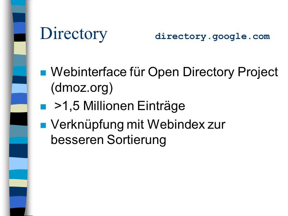 n Webinterface für Open Directory Project (dmoz.org) n >1,5 Millionen Einträge n Verknüpfung mit Webindex zur besseren Sortierung