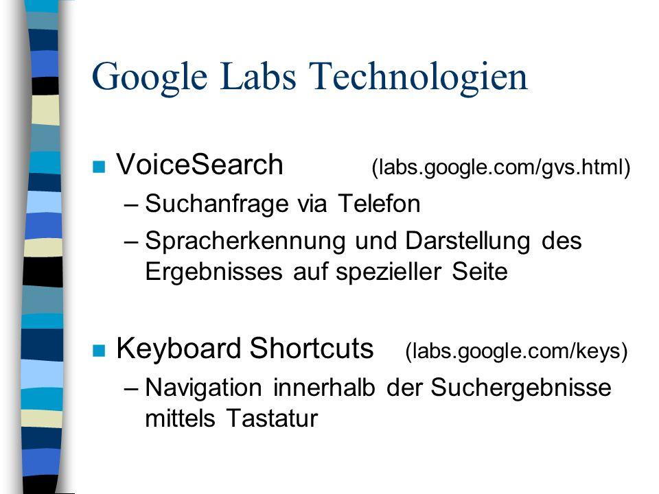 Google Labs Technologien n VoiceSearch (labs.google.com/gvs.html) –Suchanfrage via Telefon –Spracherkennung und Darstellung des Ergebnisses auf spezieller Seite n Keyboard Shortcuts (labs.google.com/keys) –Navigation innerhalb der Suchergebnisse mittels Tastatur