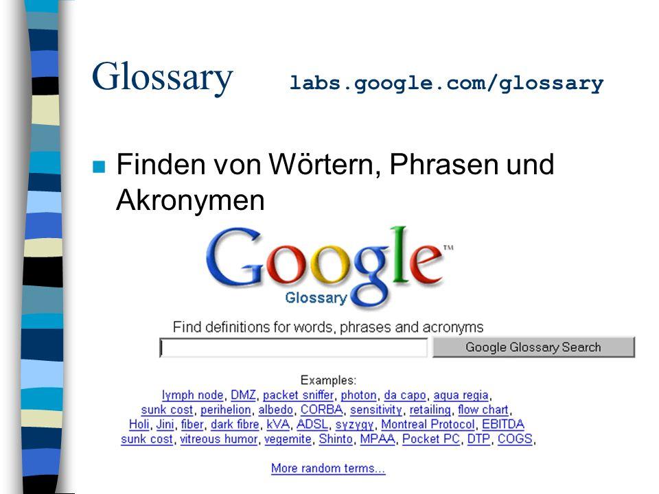 Glossary labs.google.com/glossary n Finden von Wörtern, Phrasen und Akronymen