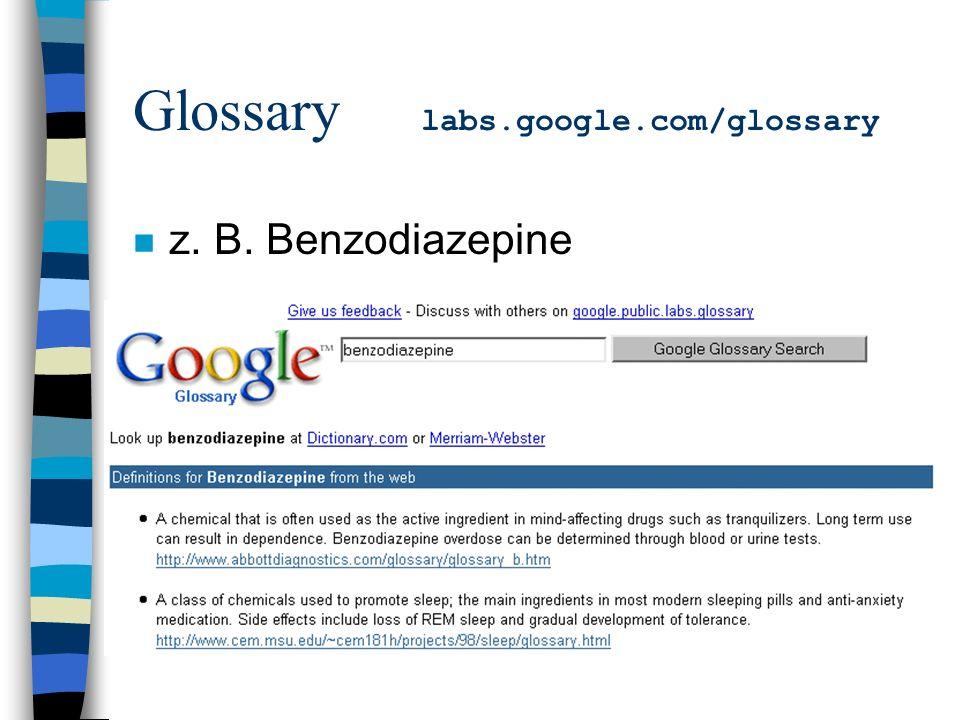 Glossary labs.google.com/glossary n z. B. Benzodiazepine