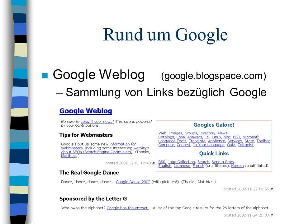 Rund um Google n Google Weblog (google.blogspace.com) –Sammlung von Links bezüglich Google