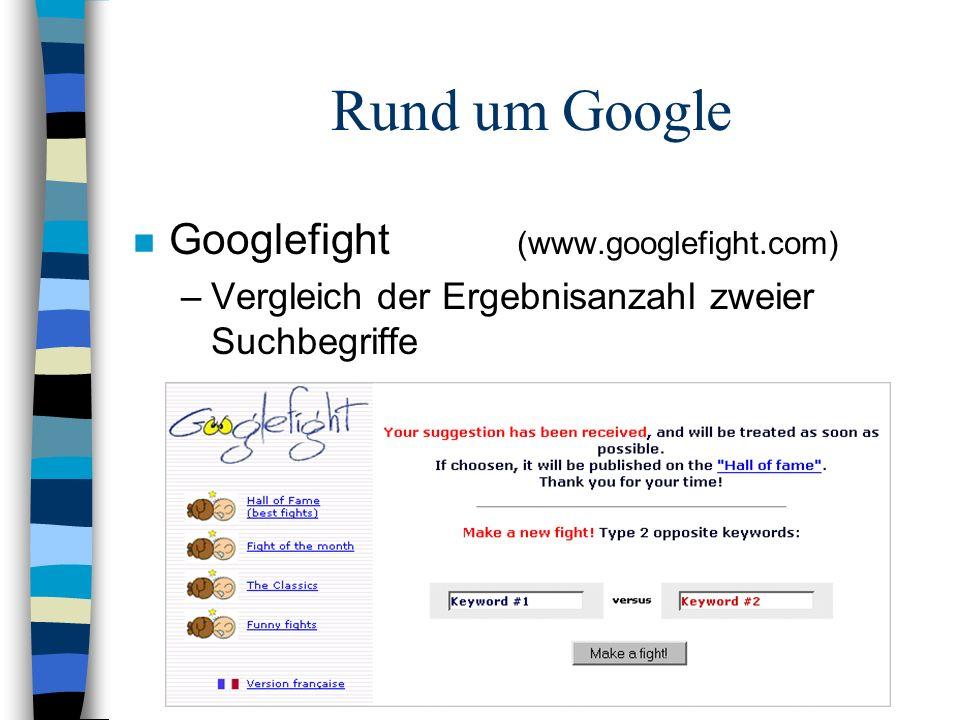 Rund um Google n Googlefight (www.googlefight.com) –Vergleich der Ergebnisanzahl zweier Suchbegriffe