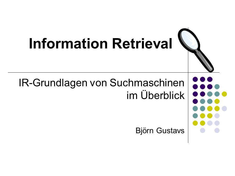 Information Retrieval IR-Grundlagen von Suchmaschinen im Überblick Björn Gustavs