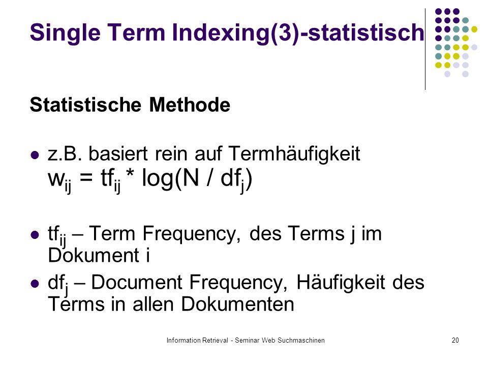 Information Retrieval - Seminar Web Suchmaschinen20 Single Term Indexing(3)-statistisch Statistische Methode z.B. basiert rein auf Termhäufigkeit w ij
