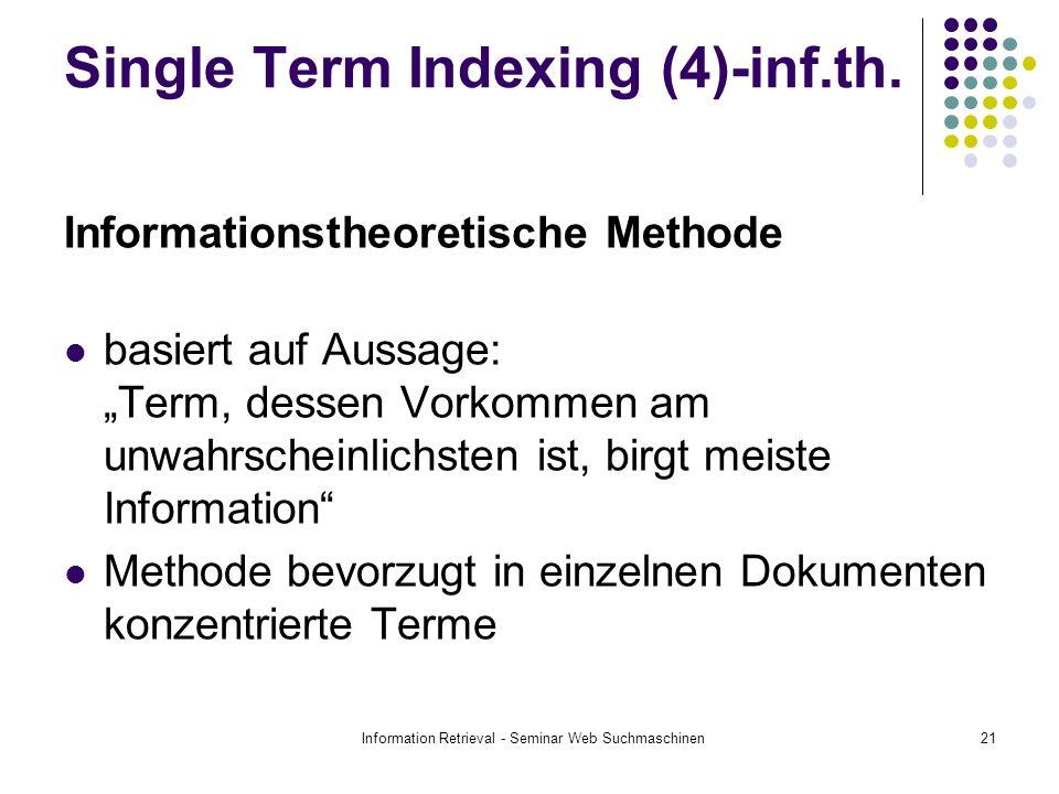 Information Retrieval - Seminar Web Suchmaschinen21 Single Term Indexing (4)-inf.th. Informationstheoretische Methode basiert auf Aussage: Term, desse