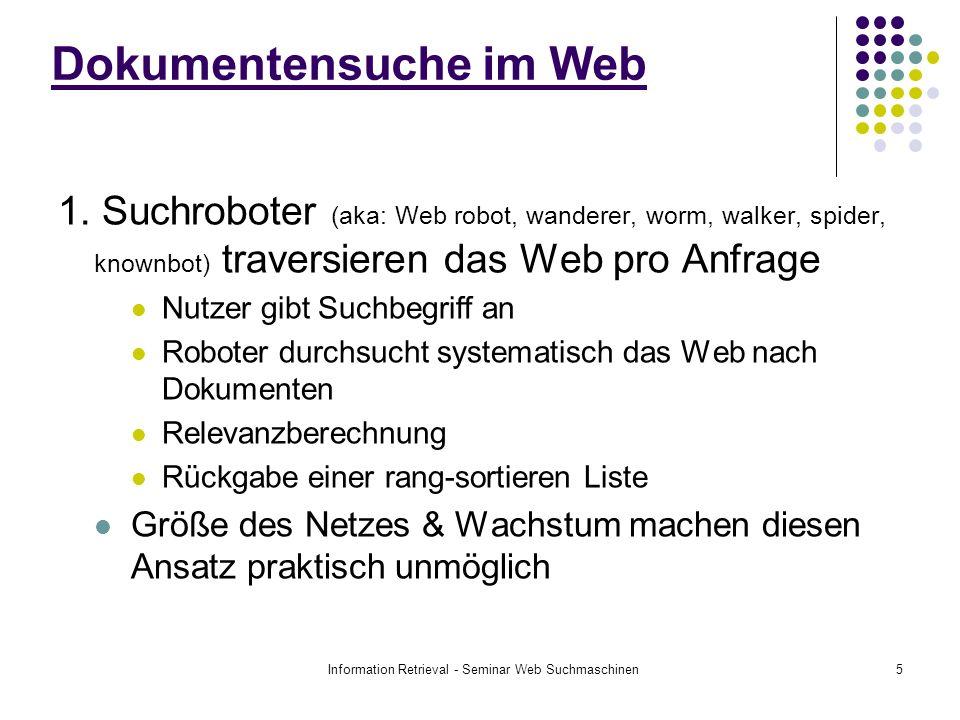 Information Retrieval - Seminar Web Suchmaschinen5 Dokumentensuche im Web 1. Suchroboter (aka: Web robot, wanderer, worm, walker, spider, knownbot) tr
