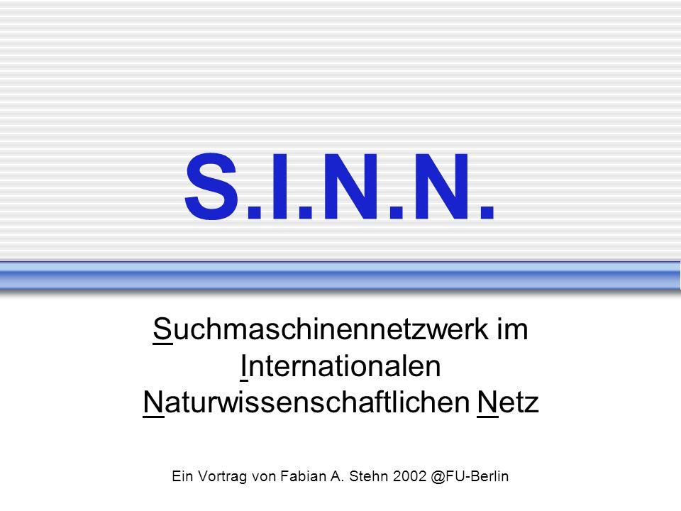 S.I.N.N. Suchmaschinennetzwerk im Internationalen Naturwissenschaftlichen Netz Ein Vortrag von Fabian A. Stehn 2002 @FU-Berlin