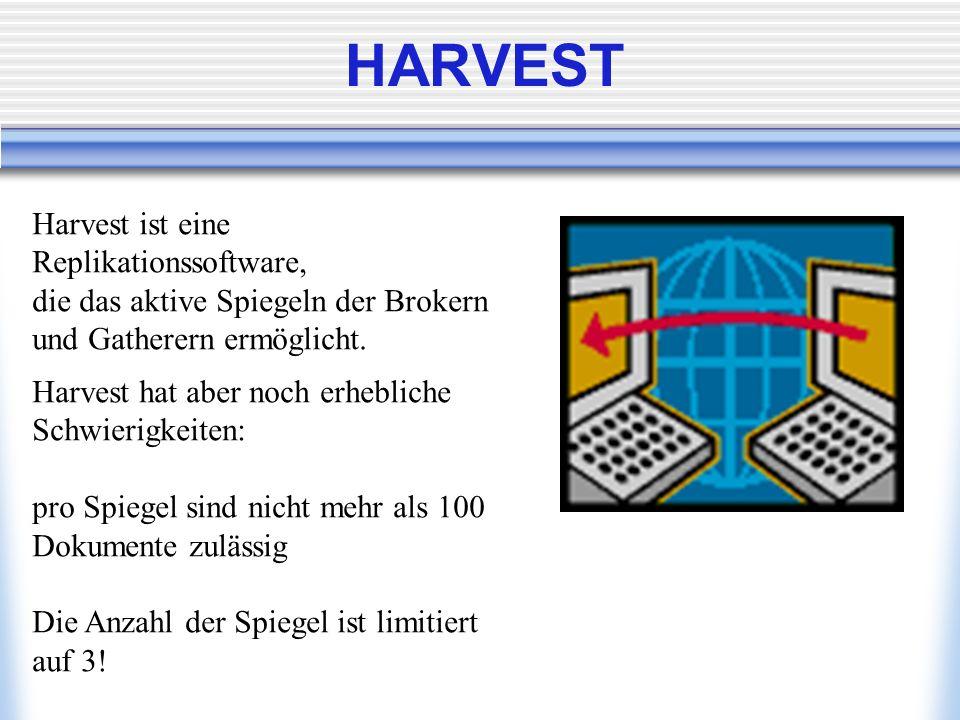 HARVEST Harvest ist eine Replikationssoftware, die das aktive Spiegeln der Brokern und Gatherern ermöglicht. Harvest hat aber noch erhebliche Schwieri