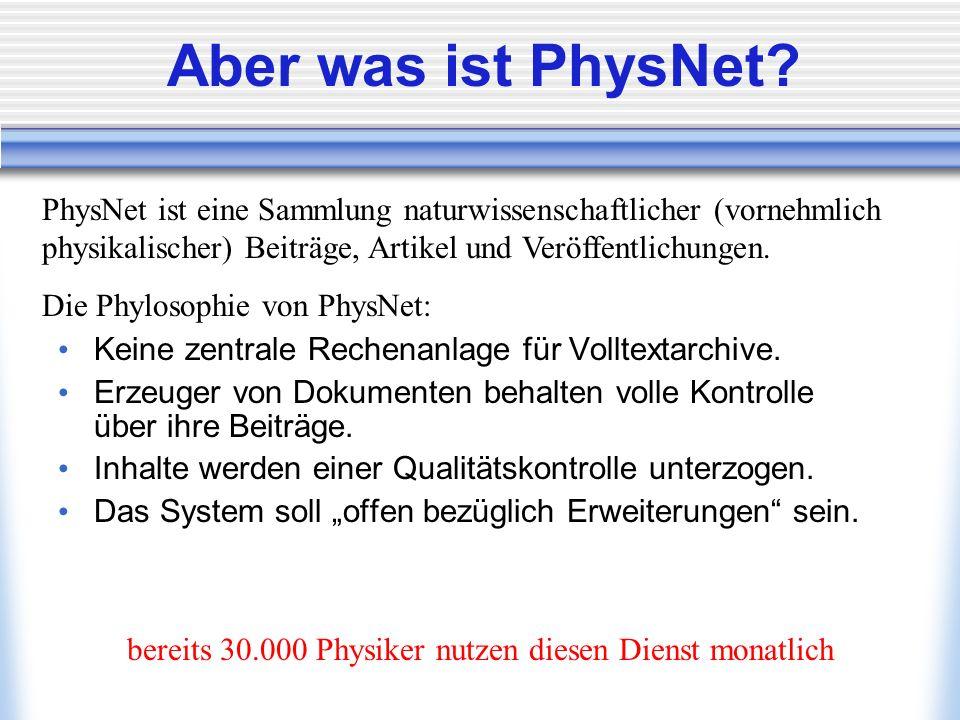 Aber was ist PhysNet? Keine zentrale Rechenanlage für Volltextarchive. Erzeuger von Dokumenten behalten volle Kontrolle über ihre Beiträge. Inhalte we