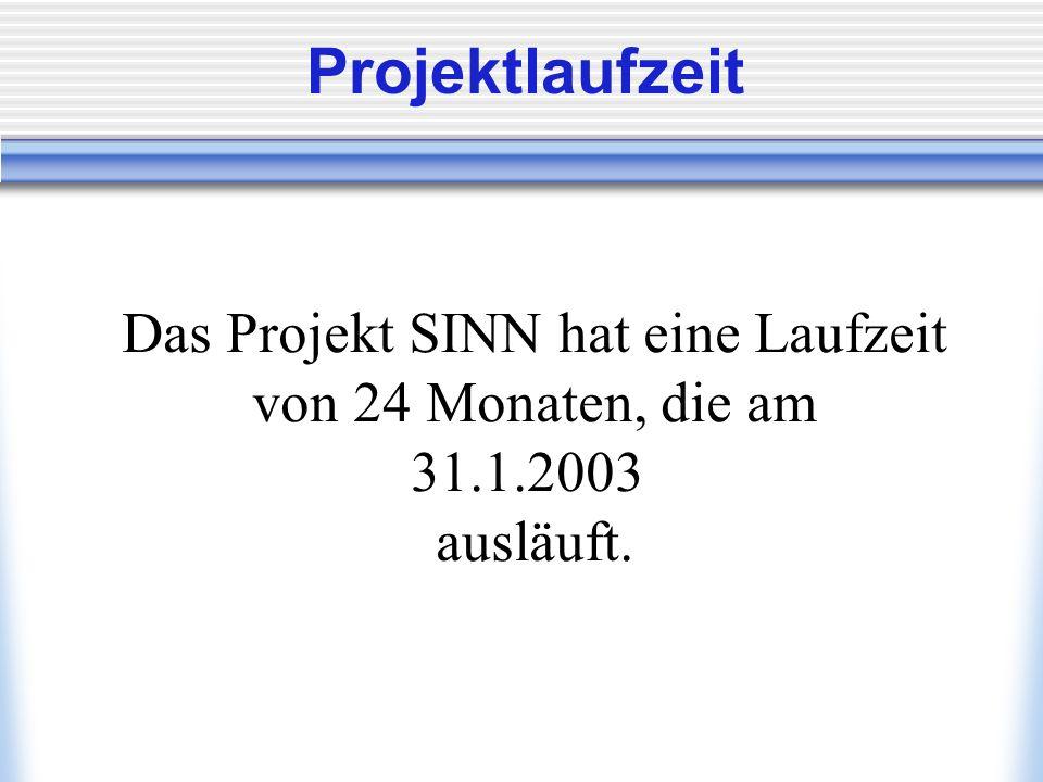 Projektlaufzeit Das Projekt SINN hat eine Laufzeit von 24 Monaten, die am 31.1.2003 ausläuft.