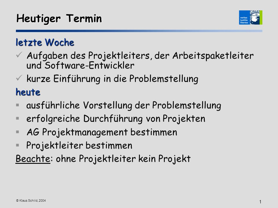 © Klaus Schild, 2004 1 Heutiger Termin letzte Woche Aufgaben des Projektleiters, der Arbeitspaketleiter und Software-Entwickler kurze Einführung in di