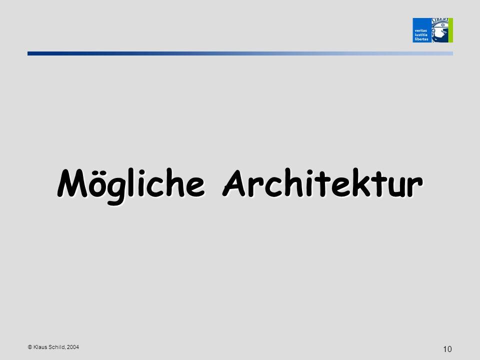 © Klaus Schild, 2004 10 Mögliche Architektur