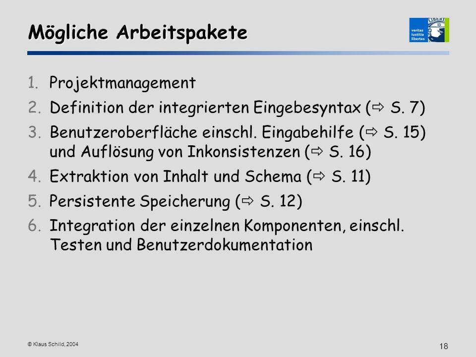 © Klaus Schild, 2004 18 Mögliche Arbeitspakete 1.Projektmanagement 2.Definition der integrierten Eingebesyntax ( S. 7) 3.Benutzeroberfläche einschl. E