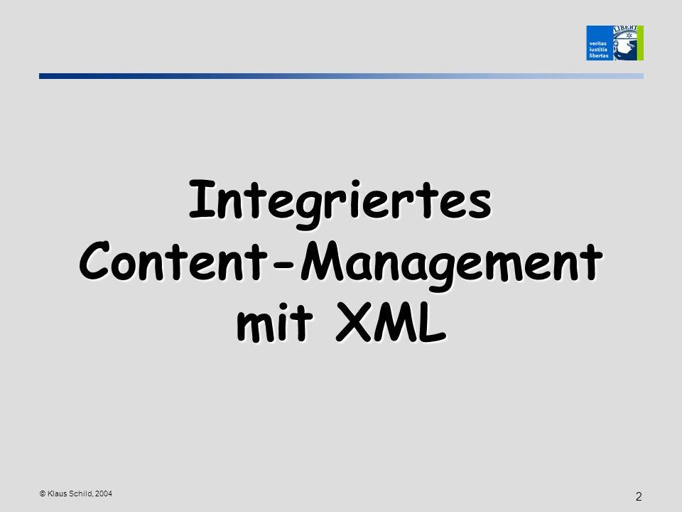 © Klaus Schild, 2004 2 Integriertes Content-Management mit XML