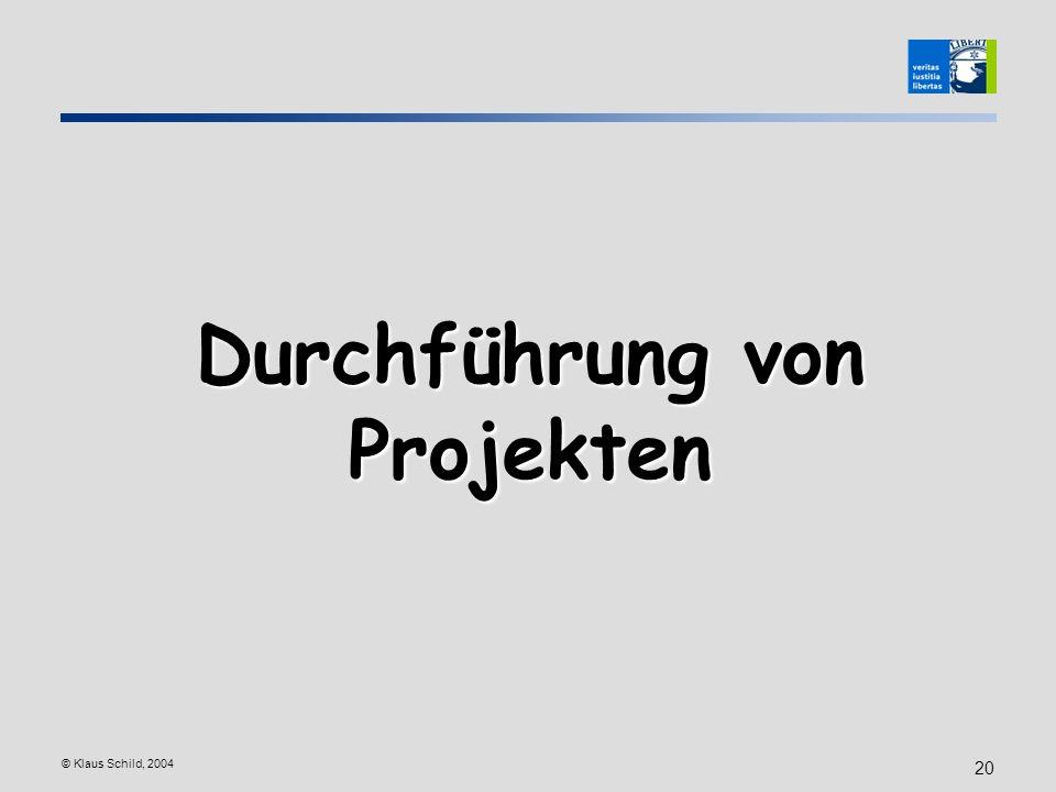 © Klaus Schild, 2004 20 Durchführung von Projekten