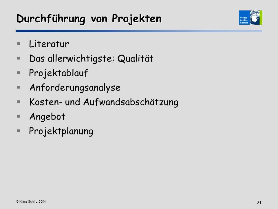© Klaus Schild, 2004 21 Durchführung von Projekten Literatur Das allerwichtigste: Qualität Projektablauf Anforderungsanalyse Kosten- und Aufwandsabsch