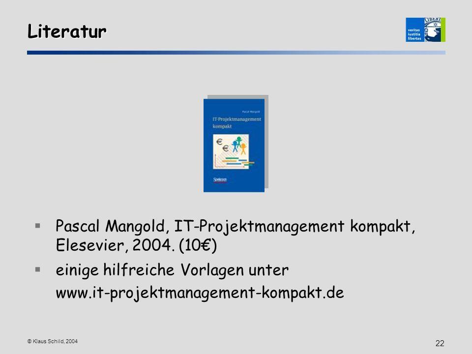 © Klaus Schild, 2004 22 Literatur Pascal Mangold, IT-Projektmanagement kompakt, Elesevier, 2004. (10) einige hilfreiche Vorlagen unter www.it-projektm