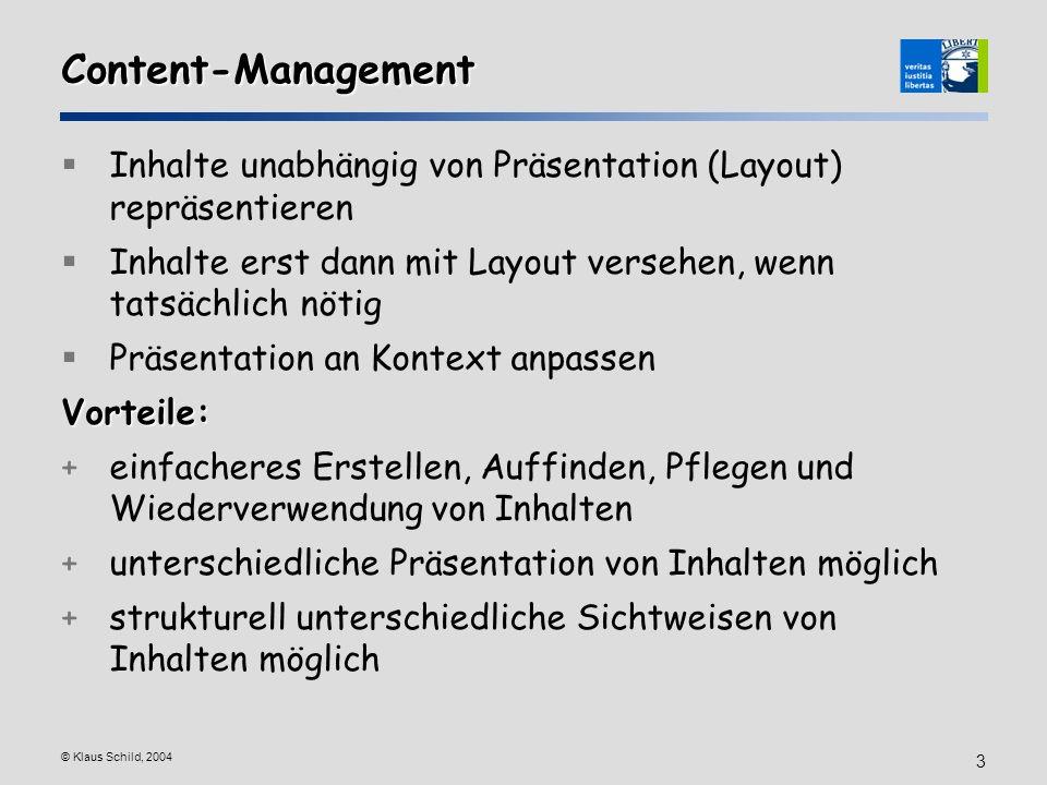 © Klaus Schild, 2004 3 Content-Management Inhalte unabhängig von Präsentation (Layout) repräsentieren Inhalte erst dann mit Layout versehen, wenn tats