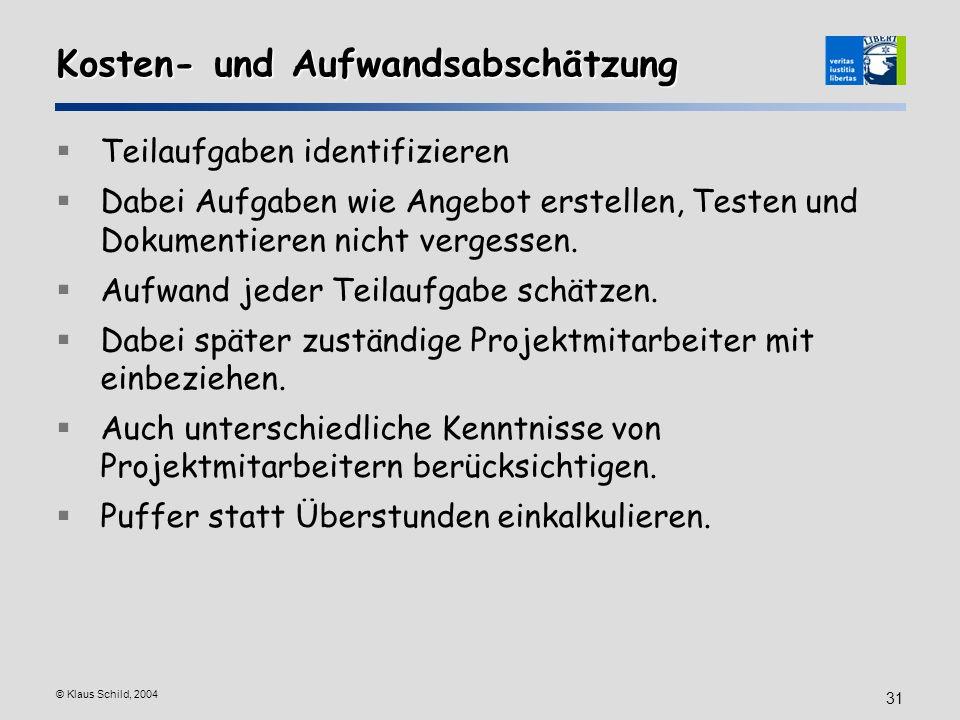 © Klaus Schild, 2004 31 Kosten- und Aufwandsabschätzung Teilaufgaben identifizieren Dabei Aufgaben wie Angebot erstellen, Testen und Dokumentieren nic