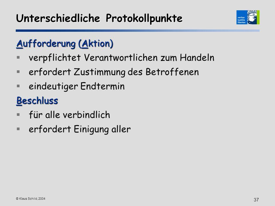 © Klaus Schild, 2004 37 Unterschiedliche Protokollpunkte Aufforderung (Aktion) verpflichtet Verantwortlichen zum Handeln erfordert Zustimmung des Betr