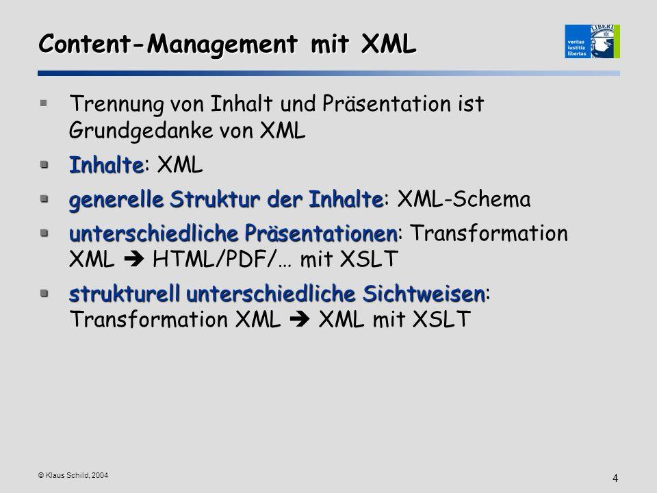 © Klaus Schild, 2004 4 Content-Management mit XML Trennung von Inhalt und Präsentation ist Grundgedanke von XML Inhalte Inhalte: XML generelle Struktu