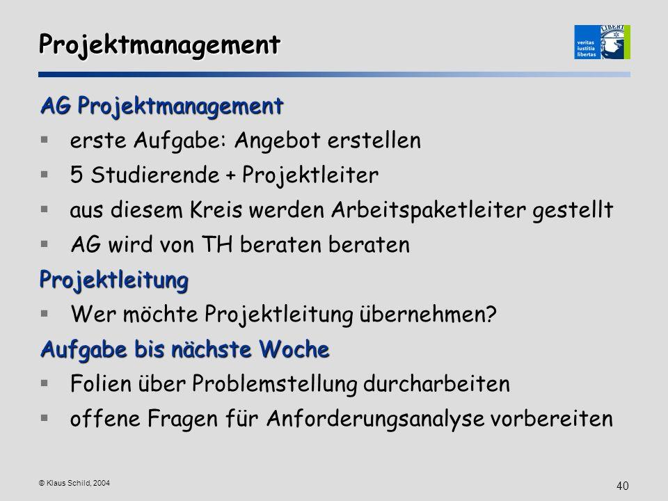 © Klaus Schild, 2004 40 Projektmanagement AG Projektmanagement erste Aufgabe: Angebot erstellen 5 Studierende + Projektleiter aus diesem Kreis werden