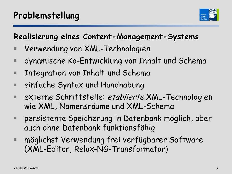 © Klaus Schild, 2004 8 Problemstellung Realisierung eines Content-Management-Systems Verwendung von XML-Technologien dynamische Ko-Entwicklung von Inh