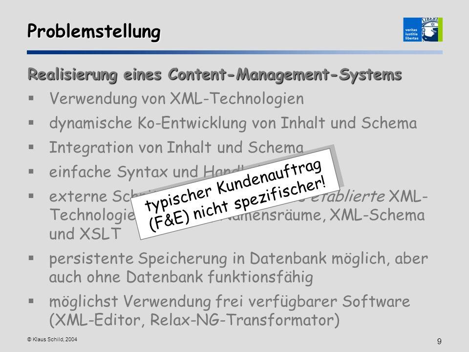 © Klaus Schild, 2004 9 Problemstellung Realisierung eines Content-Management-Systems Verwendung von XML-Technologien dynamische Ko-Entwicklung von Inh