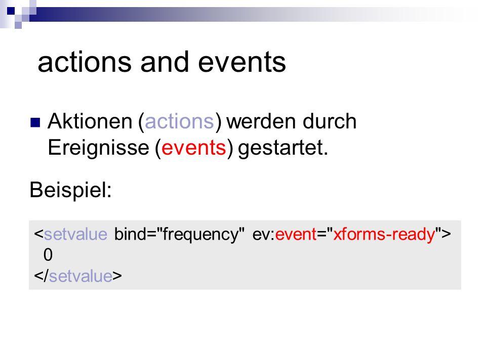 actions and events Aktionen (actions) werden durch Ereignisse (events) gestartet. Beispiel: 0