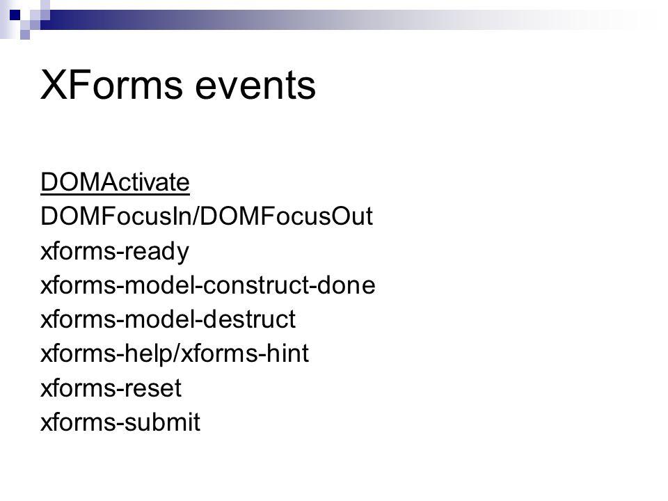 XForms events DOMActivate DOMFocusIn/DOMFocusOut xforms-ready xforms-model-construct-done xforms-model-destruct xforms-help/xforms-hint xforms-reset x