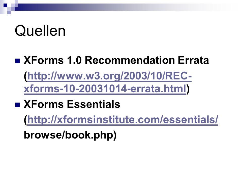 Quellen XForms 1.0 Recommendation Errata (http://www.w3.org/2003/10/REC- xforms-10-20031014-errata.html)http://www.w3.org/2003/10/REC- xforms-10-20031