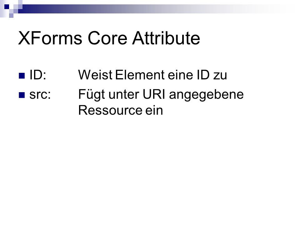 Wichtige Elemente - model In werden die zu sammelnden Daten beschrieben Beliebig viele model- Elemente in einem Dokument Auswahl über Attribut ID