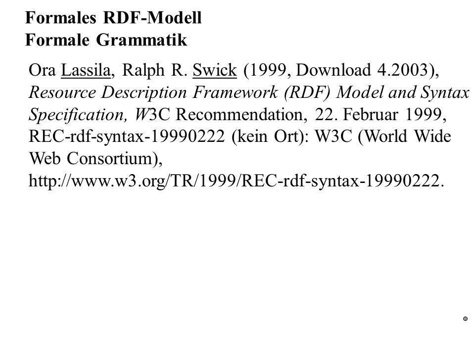 Formales RDF-Modell Formale Grammatik Ora Lassila, Ralph R.